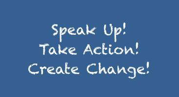 Speak Up!  Take Action!  Create Change!  ~  A Parent...