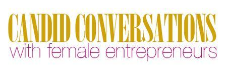 [Candid Conversations III ] with Female Entrepreneurs