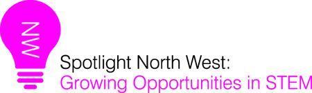 Spotlight North West: Growing Opportunities in STEM