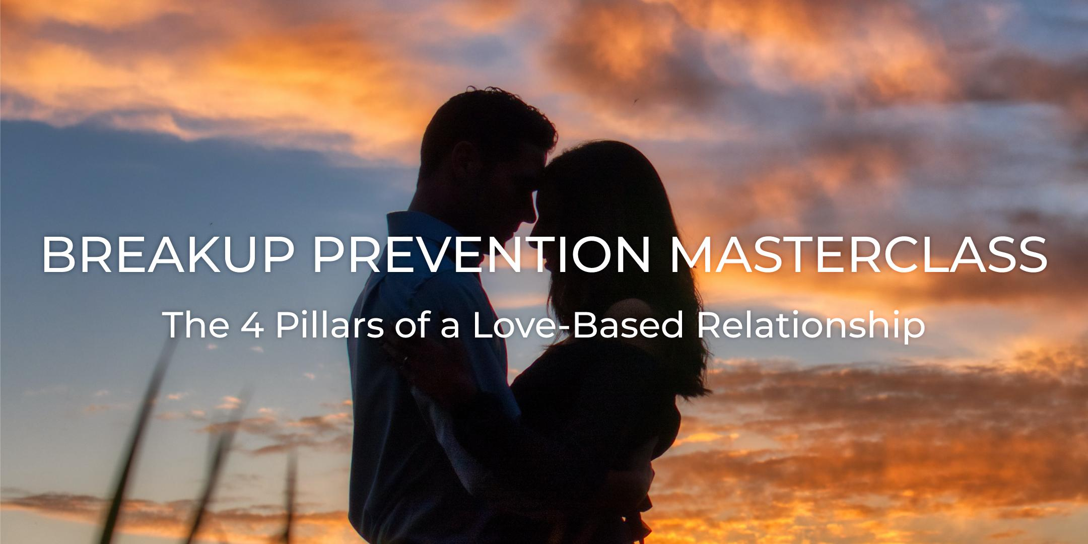 Breakup Prevention Masterclass - The 4 Pillars of a Love-Based Relationship