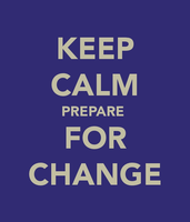 Keep Calm Prepare for Change
