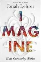 Imagine: How Creativity Works by Jonah Leher--December...