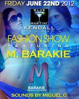 M.Barakie Fashion Show@Blue Martini Kendall! FREE...