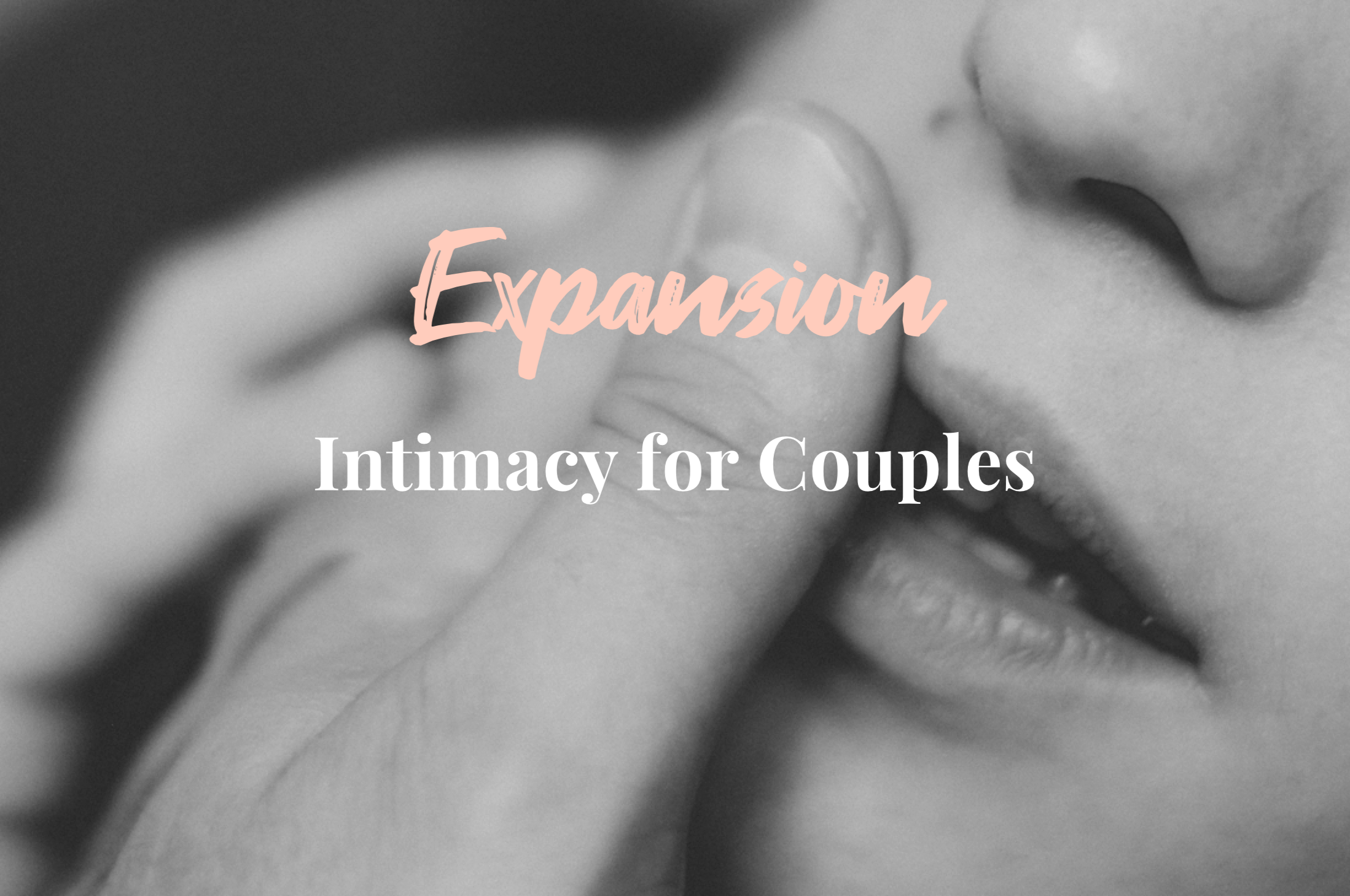 Copy of Expansion: Intimacy for Couples
