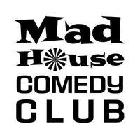 FREE TICKETS!! Mad House Comedy Club 8/5!