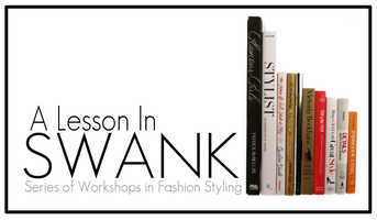 A Lesson In SWANK (Fashion Styling Workshop) -Sept 2012
