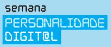 Semana da Personalidade Digital, 05 a 11 Nov
