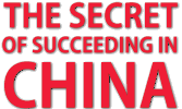 The Secret of Succeeding in China