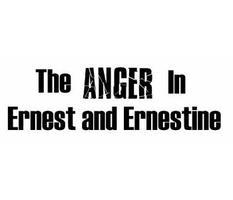 The Anger In Ernest and Ernestine