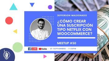 Meetup #30: ¿Cómo crear una suscripción tipo Netflix...