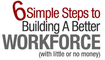 6 Simple Steps to Building a Better Workforce (with...