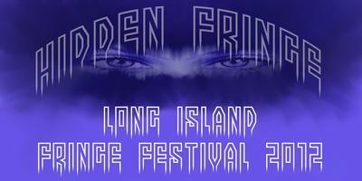 """""""Fundraiser - 2012 Long Island Fringe Festival """"Hidden..."""