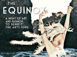 The Equinox ::   An Evening of Art & Fashion to...