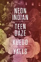 NEON INDIAN + TEEN DAZE + KUEDO + YALLS