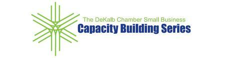 DeKalb Chamber Small Business Capacity Building Series -...