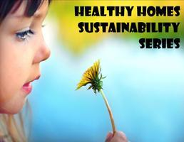 Healthy Homes Sustainability Series Presents:...