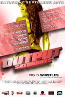 OUTPUT SATURDAYS @ PIG 'N WHISTLE (HOLLYWOOD) W/ DJ...
