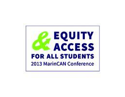 Marin College Access Network Conference 2013: Equity...