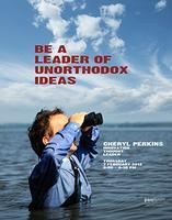 Cheryl Perkins on Be a Leader of Unorthodox Ideas
