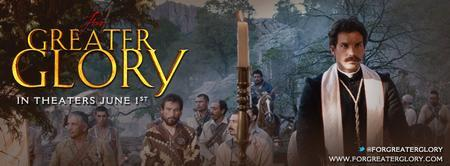 FOR GREATER GLORY- SEE THE MOVIE. ALL ARE INVITED TO...
