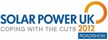Solar Power UK 2012 Roadshow: Coping with the Cuts...