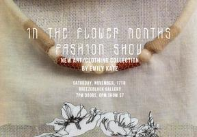 IN THE FLOWER MONTHS: A Fashion Show by Emily Katz