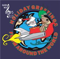 Golden West Pops Presents Holiday Greetings From Around the ...