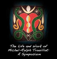 The Life and Work of Michel-Rolph Trouillot: A Symposium