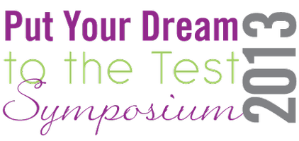 Put Your Dream To The Test Symposium 2013