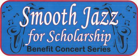 *SMOOTH JAZZ FOR SCHOLARSHIP* Concert Series...
