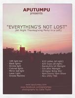 """THANKSGIVING SATURDAY PARTY!! """"Everything's Not Lost"""""""