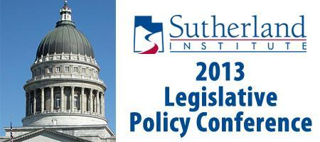 Sutherland Institute 2013 Legislative Policy Conference