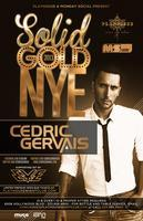 SOLID GOLD NYE with Cedric Gervais -Open Bar