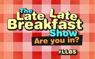"Late Late Breakfast Show EPISODE 21: ""SCREW BUSINESS..."