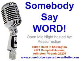 Somebody Say WORD Open Mic Hosted by Ressurrection and...