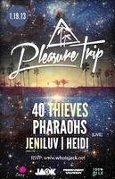 PLEASURE TRIP with 40 THIEVES & PHARAOHS live