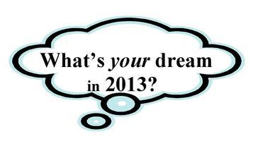 What's Your Dream in 2013?