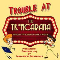 Trouble at the Tropicabana Saturday Matinee