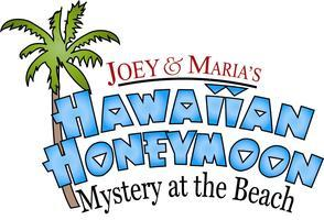Joey & Maria's Hawaiian Honeymoon-For tickets call...