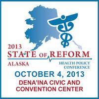 2013 Alaska State of Reform Health Policy Conference