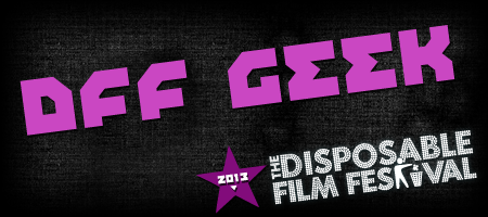 Disposable Film Festival 2013 - DFF Geek presented by...