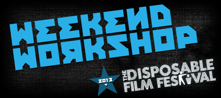 Disposable Film Festival 2013 - Weekend Workshop...
