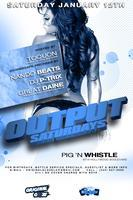 1/12 OUTPUT SATURDAYS @ PIG 'N WHISTLE (HOLLYWOOD)
