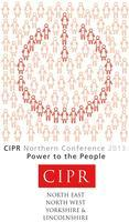 The CIPR Northern Conference 2013 - Power to the...