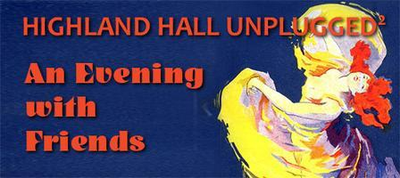 Highland Hall Unplugged 2 - An Evening with Friends