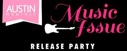 Austin Monthly's Music Issue Release Party