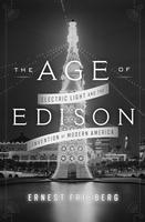 The Age of Edison: Electric Light and the Invention of...