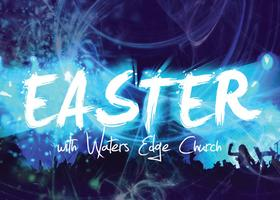 Easter with Waters Edge