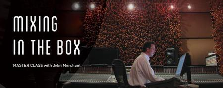 """Mixing in the Box"" Masterclass with John Merchant -..."