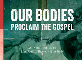 Our Bodies Proclaim the Gospel - Christopher West